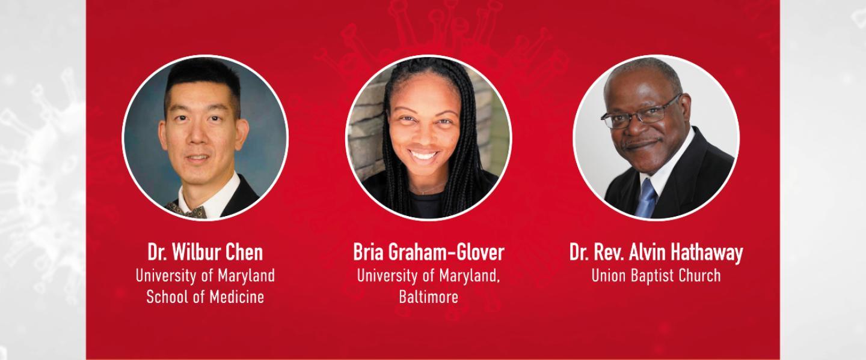 Dr. Wilbur Chen University of Maryland School of Medicine; Bria Graham-Glover University of Maryland, Baltimore; Dr. Rev. Alvin Hathaway Union Baptist Church