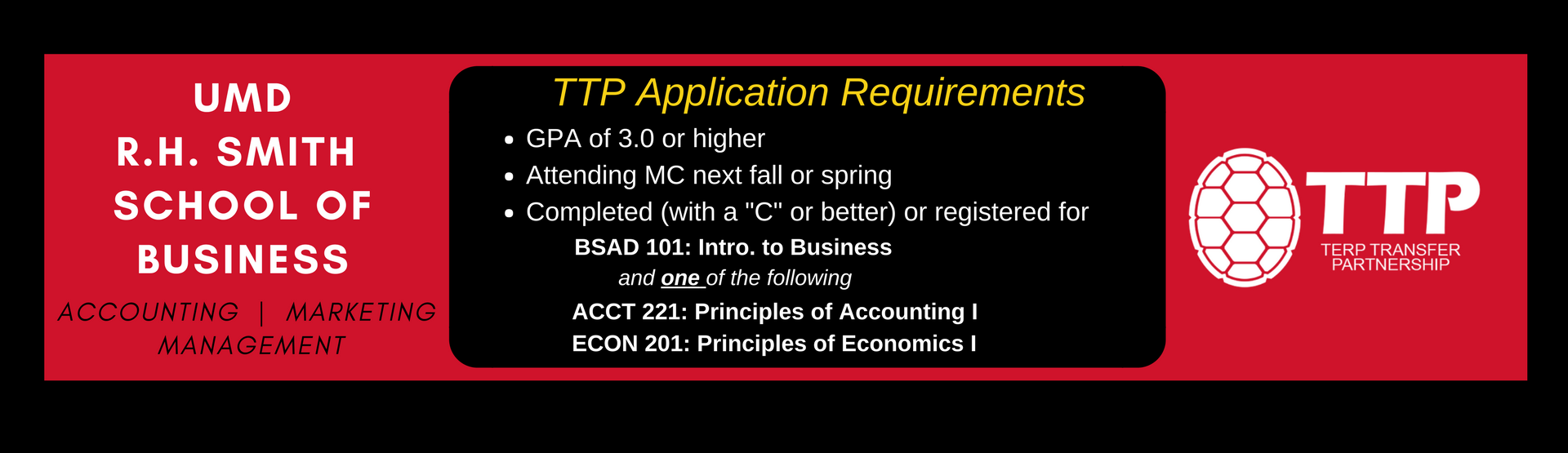 TTP Smith School of Business Application Requirements: Attending MC next semester, current GPA of 3.0 or higher, registered for or completed BSAD 101 and either ACCT 221 or ECON 201.